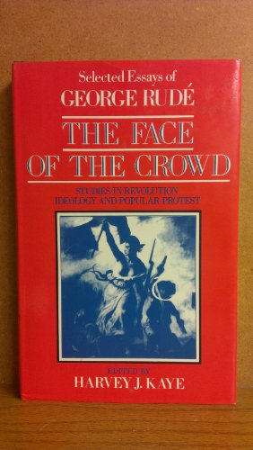 The Face of the Crowd: Studies in Revolution, Ideology and Popular Protest: Harvey J. Kaye