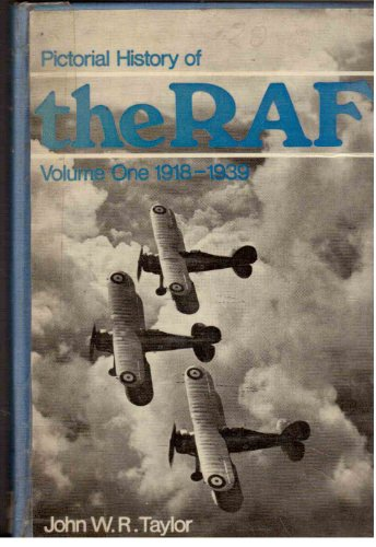 PICTORIAL HISTORY OF THE RAF: VOLUME ONE: Taylor, John W.