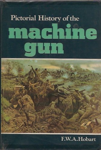 Pictorial History of the Machine Gun: Hobart, Frank William Arthur