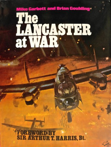 The Lancaster At War.: Garbett, Mike and, Goulding, Brian