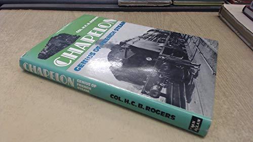 Chapelon: Genius of French Steam: Rogers, H C B