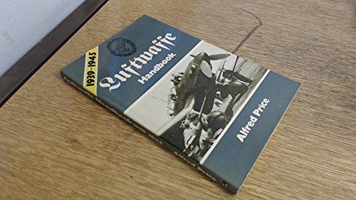 Luftwaffe Handbook, 1939-1945: Alfred Price