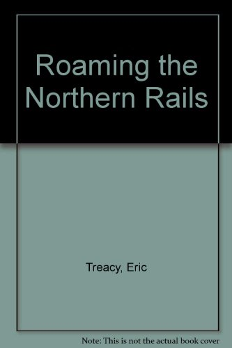 Roaming the northern rails (9780711006553) by Treacy, Eric