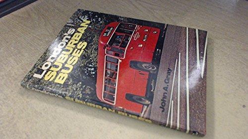 LONDON'S SUBURBAN BUSES: Gray, John A.