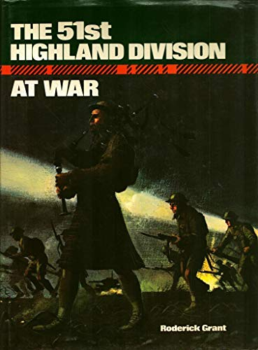 The 51st Highlan Division at War: Grant, Roderick