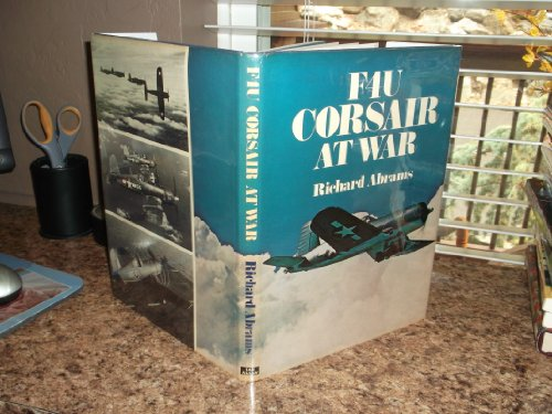 F4U Corsair At War: Abrams, Richard