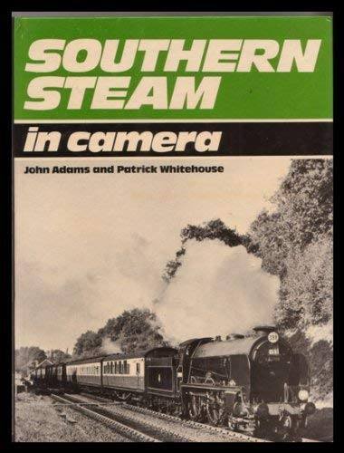 Southern Steam in Camera: Adams, John; Whitehouse, Patrick