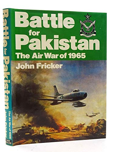 Battle for Pakistan: The Air War of 1965: Fricker, John