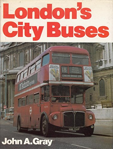 London's City Buses: Gray, John A.