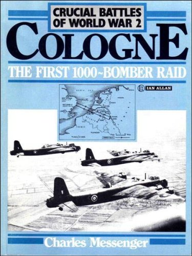 9780711011991: Crucial Battles of World War 2: Cologne - The First 1000 Bomber Raid v. 1