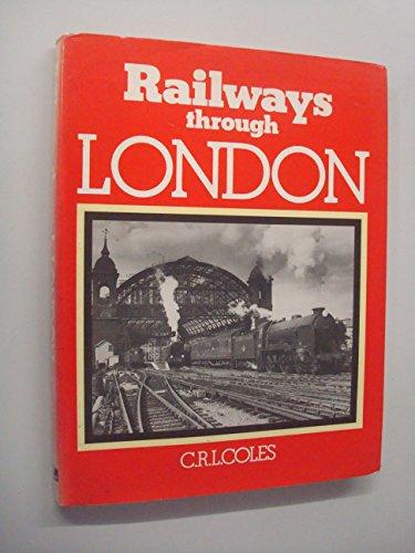 Railways Through London: C.R.L. Coles