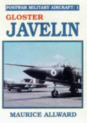 Postwar Military Aircraft: Gloster Javelin v. 1 (0711013233) by Maurice Allward