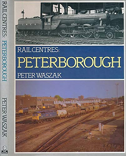 Rail Centres: Peterborough (SCARCE HARDBACK FIRST EDITION SIGNED BY THE AUTHOR)