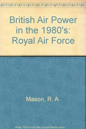 9780711014510: British Air Power in the 1980's: Royal Air Force