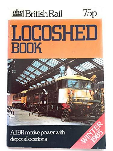 British Railways Locoshed Book 1985: Ian Allan