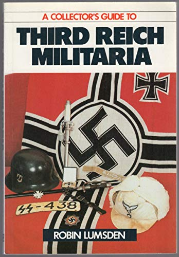 A Collector's Guide to Third Reich Militaria: Lumsden, Robin, Lumsden,