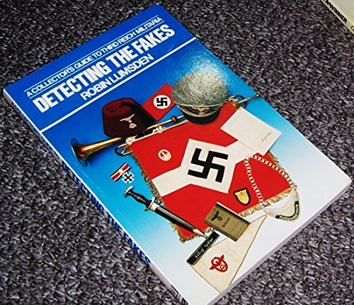 Detecting the Fakes: A Collector's Guide to Third Reich Militaria (0711018685) by Lumsden, Robin