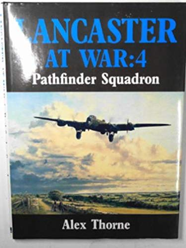 Lancaster at War 4 : Pathfinder Squadron: Alex THORNE