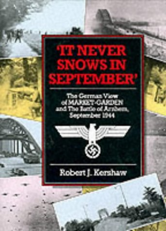 9780711021679: It Never Snows in September: The German View of Market-garden and the Battle of Arnhem