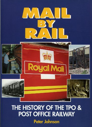 9780711023857: Mail by Rail: The History of the TPO and the Post Office Railway: History of the Travelling Post Office