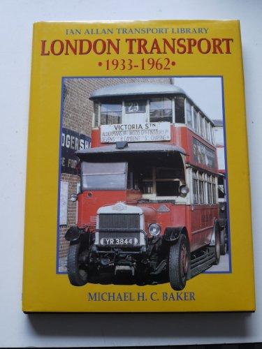 LONDON TRANSPORT, 1933-62 (IAN ALLAN TRANSPORT LIBRARY)': MICHAEL BAKER