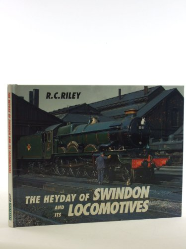9780711024823: The Heyday of Swindon and Its Locomotives