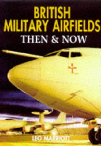 British Military Airfields Then and Now