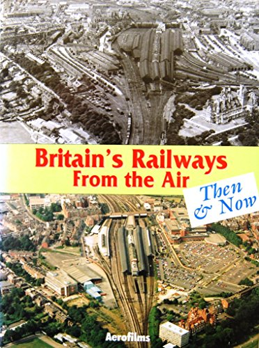 9780711025950: Britain's Railways from the Air, Then and Now: v. 1 (Aerofilms Guide)