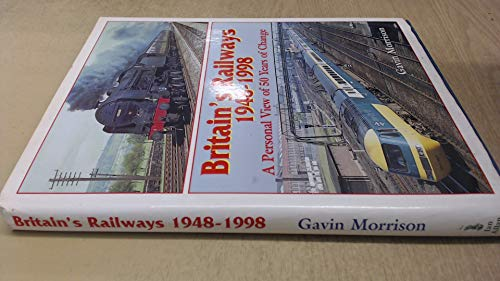 9780711026292: Britain's Railways, 1948-98: A Personal View of 50 Years of Railways