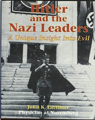 Hitler and the Nazi leaders a unique insight into evil: Lattimer, John K.