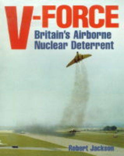 V-Force: Britain's Airborne Nuclear Deterrent (9780711027503) by Robert Jackson