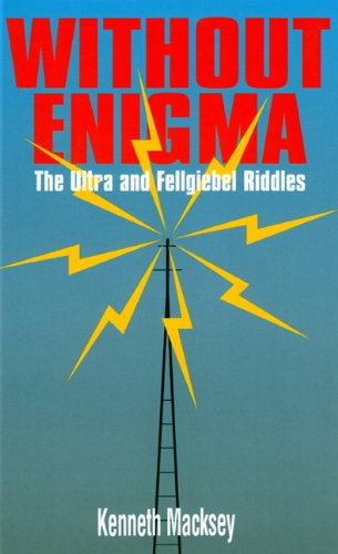 Without Enigma: The Ultra & Fellgiebel Riddles (0711027668) by Macksey, Kenneth