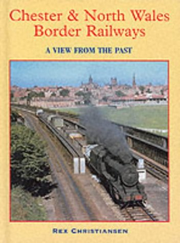 Chester and North Wales Border Railways : A View from the Past