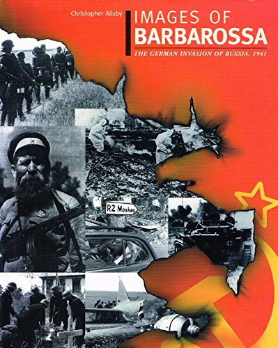 Images of Barbarossa - the German Invasion of Russia 1941: Christopher Ailsby