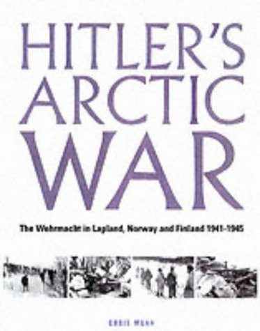 Hitler's Arctic War: The Wehrmacht in Lapland, Norway and Finland 1940-1945 (0711028990) by Mann, Chris
