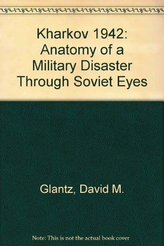 9780711029064: Kharkov 1942: Anatomy of a Military Disaster Through Soviet Eyes