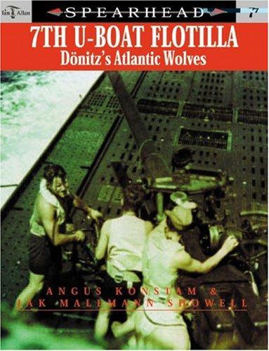9780711029576: 7th U-Boat Flotilla: Donitz's Atlantic Wolves (Spearhead, 7)