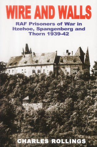 9780711029910: Wire and Walls: RAF Prisoners of War in Itzehoe, Spangenberg and Thorn 1939-42