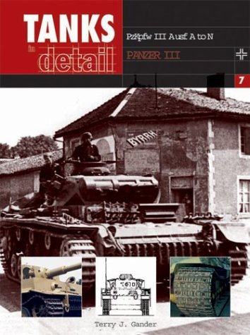 Tanks in Detail: Pzkpfw III Ausf A to N Panzer III (Tanks in Detail, 7) (9780711030152) by Terry J. Gander