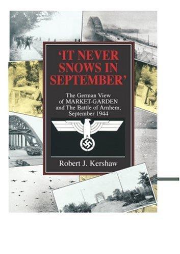 9780711030626: It Never Snows In September: The German View Of Market-Garden And The Battle Of Arnhem September 1944