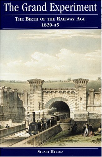 The Grand Experiment: The Birth of the Railway Age, 1820-45: Hylton, Stuart