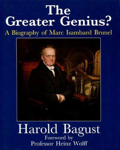 The Greater Genius?: A Biography of Marc Isambard Brunel: Bagust, Harold