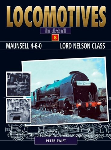 MAUNSELL 4-6-0 LORD NELSON CLASS (Locomotives in Detail): Swift, Peter