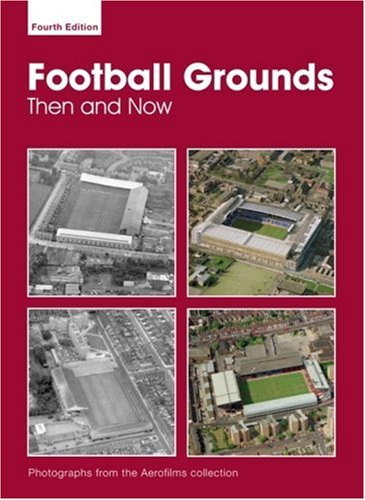 9780711032699: Aerofilms Football Grounds Then And Now - 4th Edition