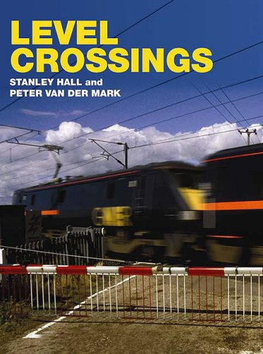 9780711033085: Level Crossings: The History, Development and Safety Record of Railway Level Crossings in Britain and Overseas from 1830 to 2008