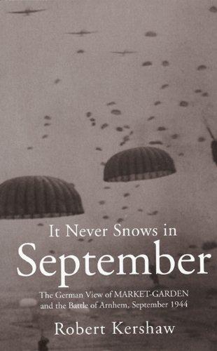 9780711033221: It Never Snows in September: The German View of Market-Garden and the Battle of Arnhem September 1944