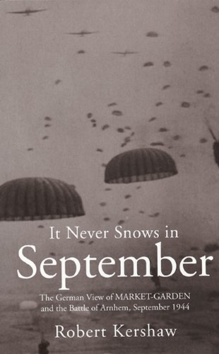 9780711033221: It Never Snows in September: The German View of Market-Garden and the Battle of Arnhem September 1944