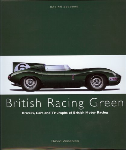 9780711033320: BRITISH RACING GREEN: Drivers, Cars and Triumphs of British Motor Racing (Racing Colours)