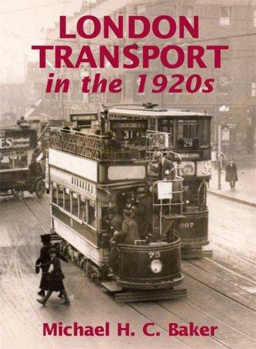 LONDON TRANSPORT IN THE 1920S: Michael Baker