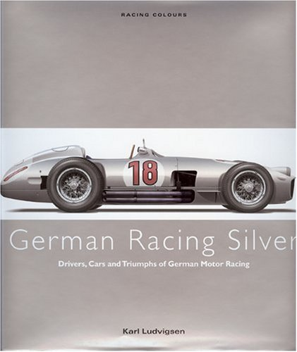 9780711033689: German Racing Silver: Drivers, Cars and Triumphs of German Motor Racing